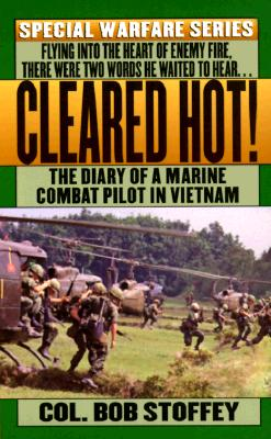 Cleared Hot!: A Marine Combat Pilot's Vietnam Diary - Stoffey, Bob, and Stoffey, Col Bob