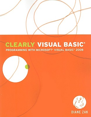 Clearly Visual Basic: Programming with Microsoft Visual Basic 2008 - Zak, Diane