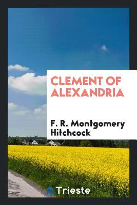 Clement of Alexandria - Hitchcock, F R Montgomery
