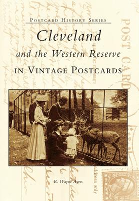 Cleveland and the Western Reserve in Vintage Postcards - Ayers, Richard Wayne
