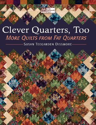 Clever Quarters Too: More Quilts from Fat Quarters - Dissmore, Susan Teegarden