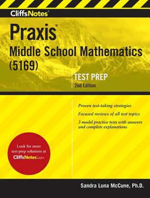 Cliffsnotes Praxis Middle School Mathematics (5169), 2nd Edition - McCune, Sandra Luna, PhD