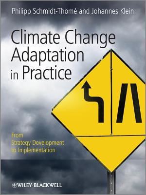 Climate Change Adaptation in Practice: from Strategy Development to Implementation - Schmidt-Thome, Philipp (Editor), and Klein, Johannes (Editor)