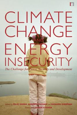 Climate Change and Energy Insecurity: The Challenge for Peace, Security and Development - Dodds, Felix (Editor), and Higham, Andrew (Editor), and Sherman, Richard (Editor)