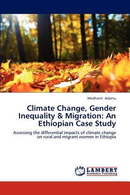 Climate Change, Gender Inequality & Migration: An Ethiopian Case Study - Adamu, Medhanit
