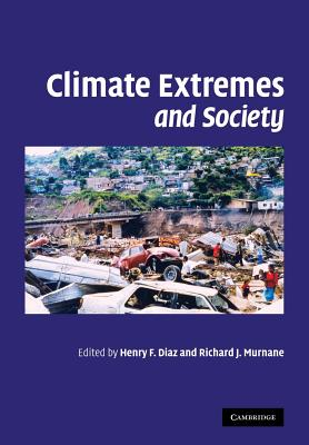 Climate Extremes and Society - Diaz, Henry F. (Editor), and Murnane, Richard J. (Editor)
