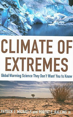 Climate of Extremes: Global Warming Science They Don't Want You to Know - Michaels, Patrick J
