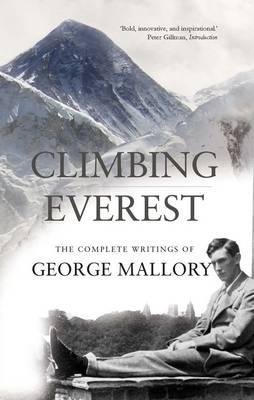 Climbing Everest: The Complete Writings of George Mallory - Mallory, George Leigh