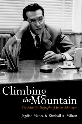 Climbing the Mountain: The Scientific Biography of Julian Schwinger - Mehra, Jagdish, and Milton, Kimball