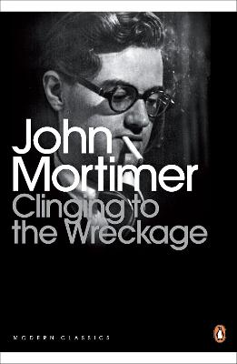 Clinging to the Wreckage - Mortimer, John, Sir