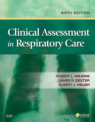 Clinical Assessment in Respiratory Care - Wilkins, Robert L, PhD, Rrt, and Dexter, James R, MD, Facp, Fccp, and Heuer, Al, PhD, MBA, Rrt