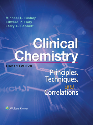 Clinical Chemistry: Principles, Techniques, Correlations - Bishop, Michael, MS, MT, (Ascp), and Fody, Edward, MD, and Schoeff, Larry, MT, (Ascp)