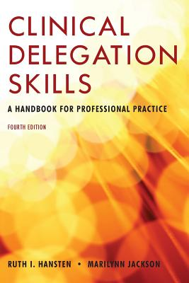 Clinical Delegation Skills: A Handbook for Professional Practice - Hansten
