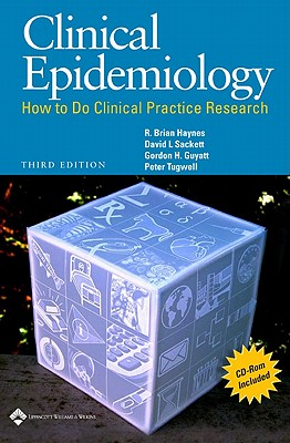 Clinical Epidemiology: How to Do Clinical Practice Research - Haynes, R Brian, Professor, M.D., Ph.D.