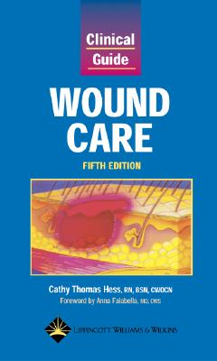 Clinical Guide: Wound Care - Hess, Cathy Thomas, RN, Bsn (Editor), and Hess