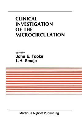 Clinical Investigation of the Microcirculation: Proceedings of the Meeting on Clinical Investigation of the Microcirculation Held at London, England September, 1985 - Tooke, John E (Editor)