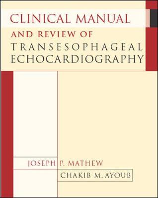 Clinical Manual and Review of Transesophageal Echocardiography - Mathew, Joseph, MD, and Ayoub, Chakib, and Mathew Joseph