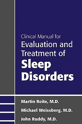 Clinical Manual for Evaluation and Treatment of Sleep Disorders - Reite, Martin, Dr.