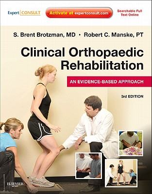 Clinical Orthopaedic Rehabilitation: An Evidence-Based Approach: Expert Consult - Online and Print - Brotzman, S Brent, MD, and Manske, Robert C, PT, DPT, Scs, Med, Atc, CSCS