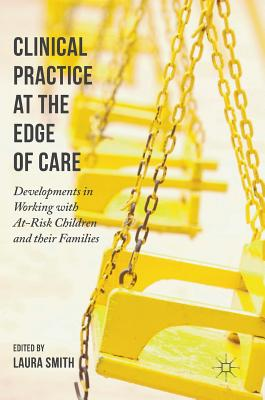 Clinical Practice at the Edge of Care: Developments in Working with At-Risk Children and Their Families - Smith, Laura (Editor)