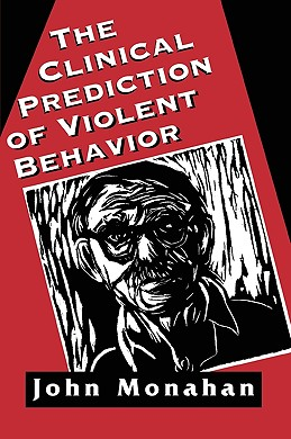 Clinical Prediction of Violent Behavior (the Master Work Series) - Monahan, John