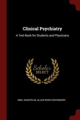 Clinical Psychiatry: A Text-Book for Students and Physicians - Kraepelin, Emil