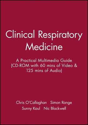 Clinical Respiratory Medicine: a Practical Multimedia Guide (Cd-Rom With 60 Mins of Video & 125 Mins of Audio) - Simon Range, Sunny Kaul, Chris O'Callaghan, Nic Blackwell