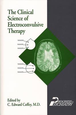 Clinical Science of Electroconvulsive Therapy - Coffey, C Edward, Dr., M.D. (Editor)