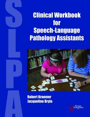 Clinical Workbook for Speech-Language Pathology Assistants - Kraemer, Robert S., and Bryla, Jacqueline