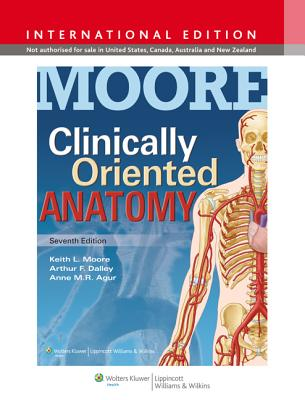 Clinically Oriented Anatomy - Moore, Keith L., and Agur, Anne M. R., M.Sc, PhD, and Dalley, Arthur F., PhD