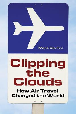Clipping the Clouds: How Air Travel Changed the World - Bishop, Mardia (Editor), and Hall, Ann (Editor)