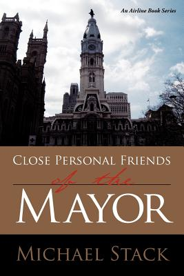 Close Personal Friends of the Mayor - Stack, Michael