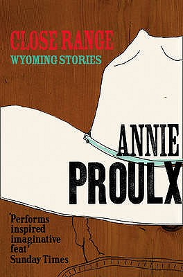 Close Range: v. 1: Wyoming Stories - Proulx, Annie