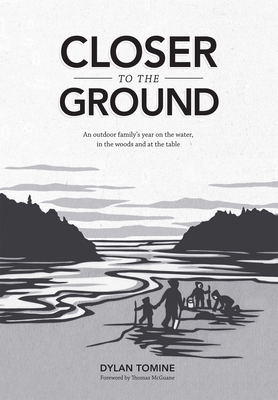 Closer to the Ground: An Outdoor Family's Year on the Water, in the Woods and at the Table - Tomine, Dylan, and McClure, Nikki (Illustrator), and McGuane, Thomas (Foreword by)