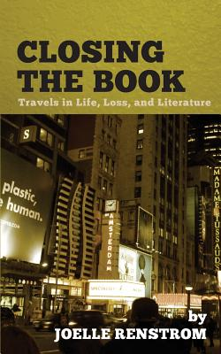 Closing the Book: Travels in Life, Loss, and Literature - Renstrom, Joelle