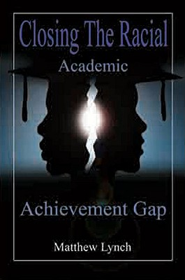 Closing the Racial Academic Achievement Gap - Lynch, Matthew