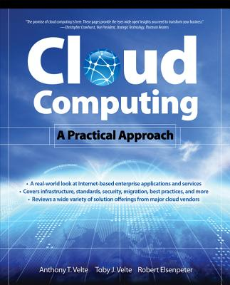 Cloud Computing: A Practical Approach - Velte, Anthony T, MCSE+I, CCNA, CCDA, and Velte, Toby J, PH.D., and Elsenpeter, Robert