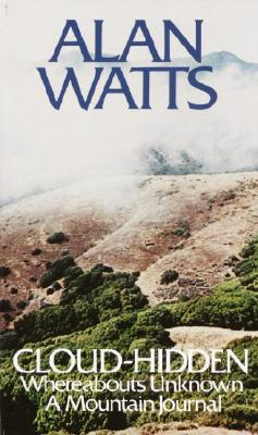Cloud-Hidden, Whereabouts Unknown: A Mountain Journal - Watts, Alan