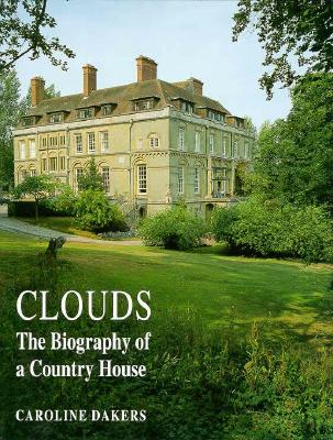 Clouds: Biography of a Country House - Dakers, Caroline, Dr.