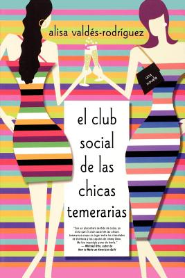 Club Social de Las Chicas Temerarias: Una Novela (Spanish Edition of the Dirty Girls Social Club) - Valdes-Rodriguez, Alisa