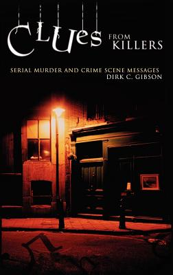 Clues from Killers: Serial Murder and Crime Scene Messages - Gibson, Dirk C