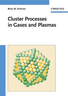 Cluster Processes in Gases and Plasmas - Smirnov, Boris M
