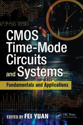 CMOS Time-Mode Circuits and Systems: Fundamentals and Applications - Yuan, Fei (Editor)