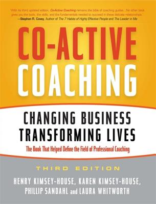 Co-Active Coaching: Changing Business, Transforming Lives - Kimsey-House, Henry, and Kimsey-House, Karen, and Sandahl, Phillip