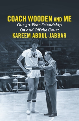 Coach Wooden and Me: Our 50-Year Friendship on and Off the Court - Abdul-Jabbar, Kareem, and Author (Read by)
