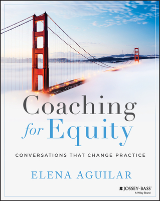 Coaching for Equity: Conversations That Change Practice - Aguilar, Elena