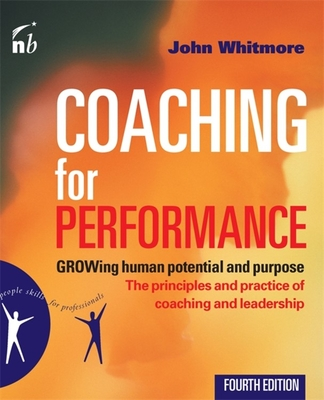 Coaching for Performance: Growing Human Potential and Purpose - Whitmore, John