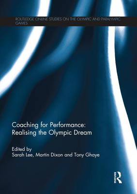 Coaching for Performance: Realising the Olympic Dream - Lee, Sarah (Editor), and Dixon, Martin (Editor), and Ghaye, Tony (Editor)