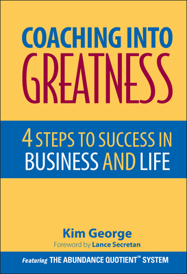 Coaching Into Greatness: 4 Steps to Sucess in Business and Life - George, Kim