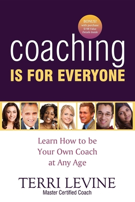 Coaching Is for Everyone: Learn How to Be Your Own Coach at Any Age - Levine, Terri